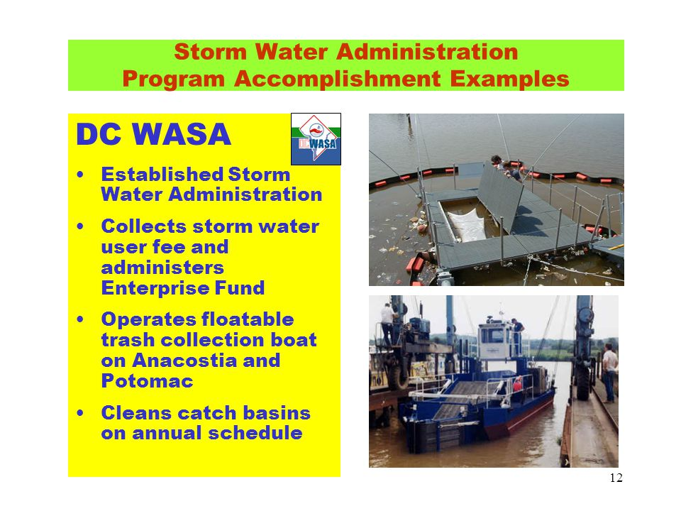 12 Storm Water Administration Program Accomplishment Examples DC WASA Established Storm Water Administration Collects storm water user fee and adminis