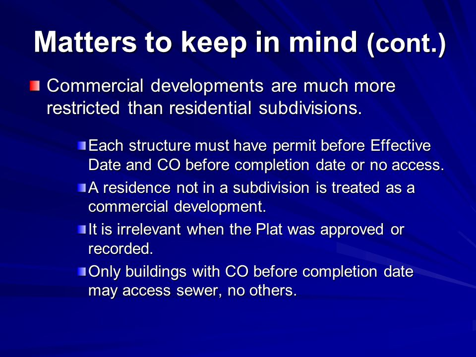 Matters to keep in mind (cont.) Commercial developments are much more restricted than residential subdivisions. Each structure must have permit before