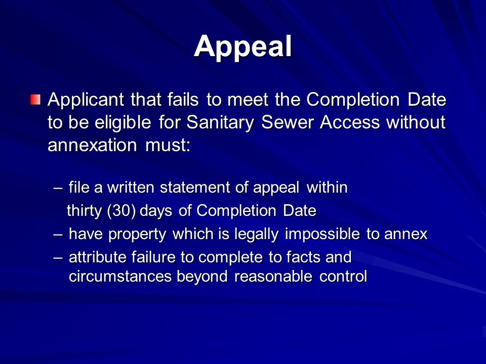 Appeal Applicant that fails to meet the Completion Date to be eligible for Sanitary Sewer Access without annexation must: –file a written statement of