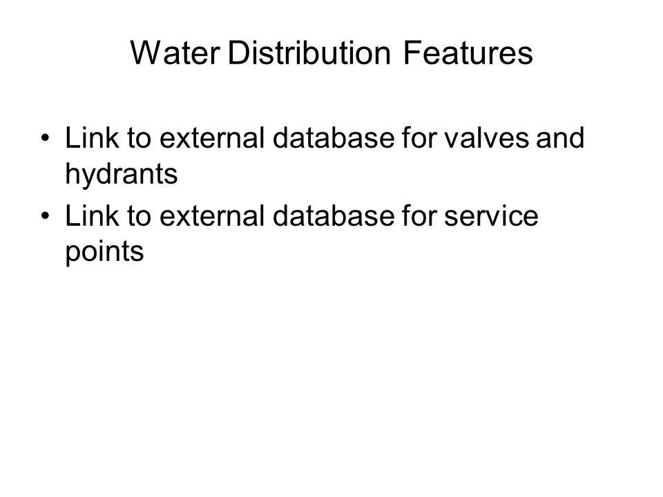 Water Distribution Features Link to external database for valves and hydrants Link to external database for service points