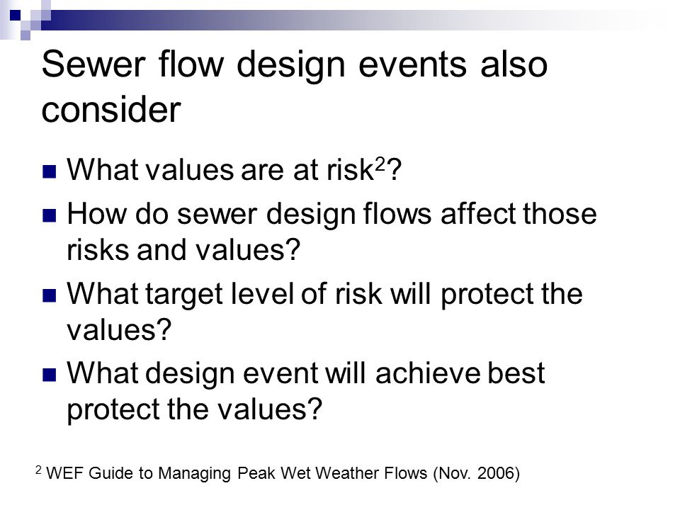 Sewer flow design events also consider What values are at risk 2 .