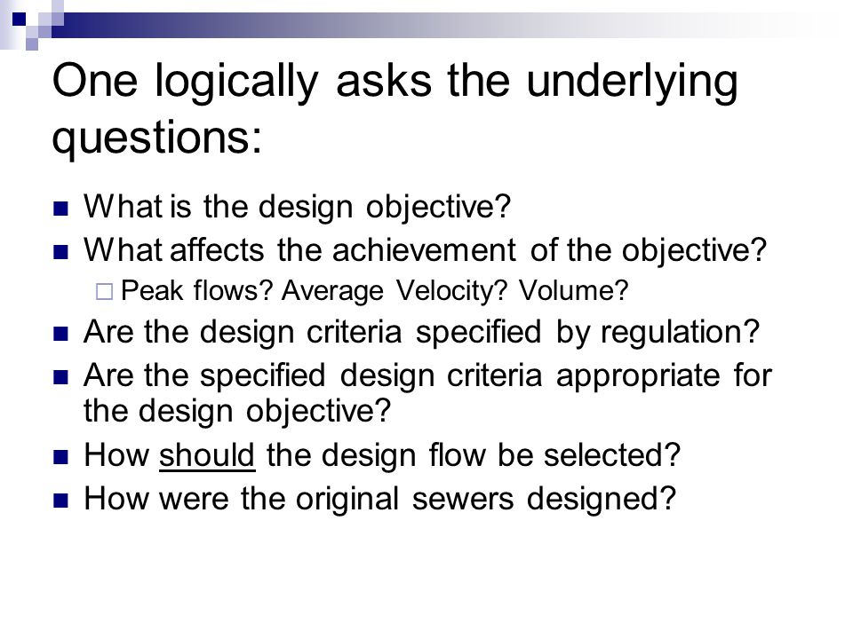 One logically asks the underlying questions: What is the design objective.