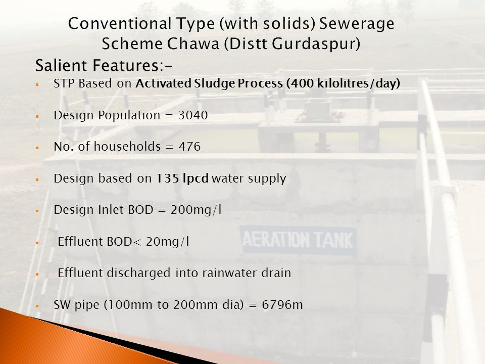 Salient Features:-  STP Based on Activated Sludge Process (400 kilolitres/day)  Design Population = 3040  No.