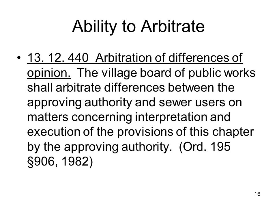 16 Ability to Arbitrate 13. 12. 440 Arbitration of differences of opinion.