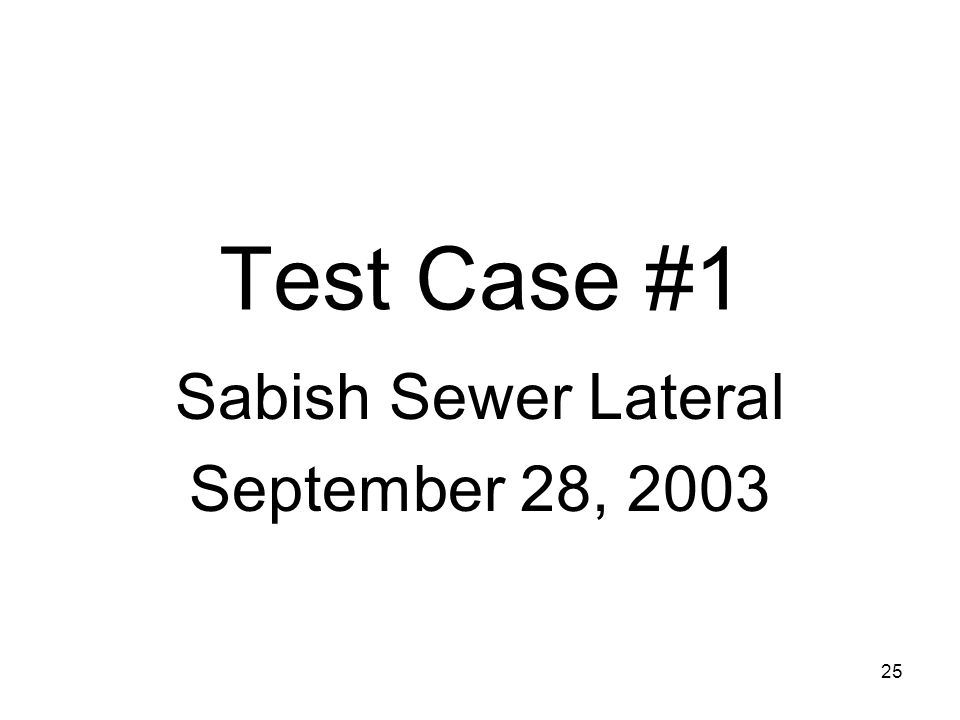 25 Test Case #1 Sabish Sewer Lateral September 28, 2003