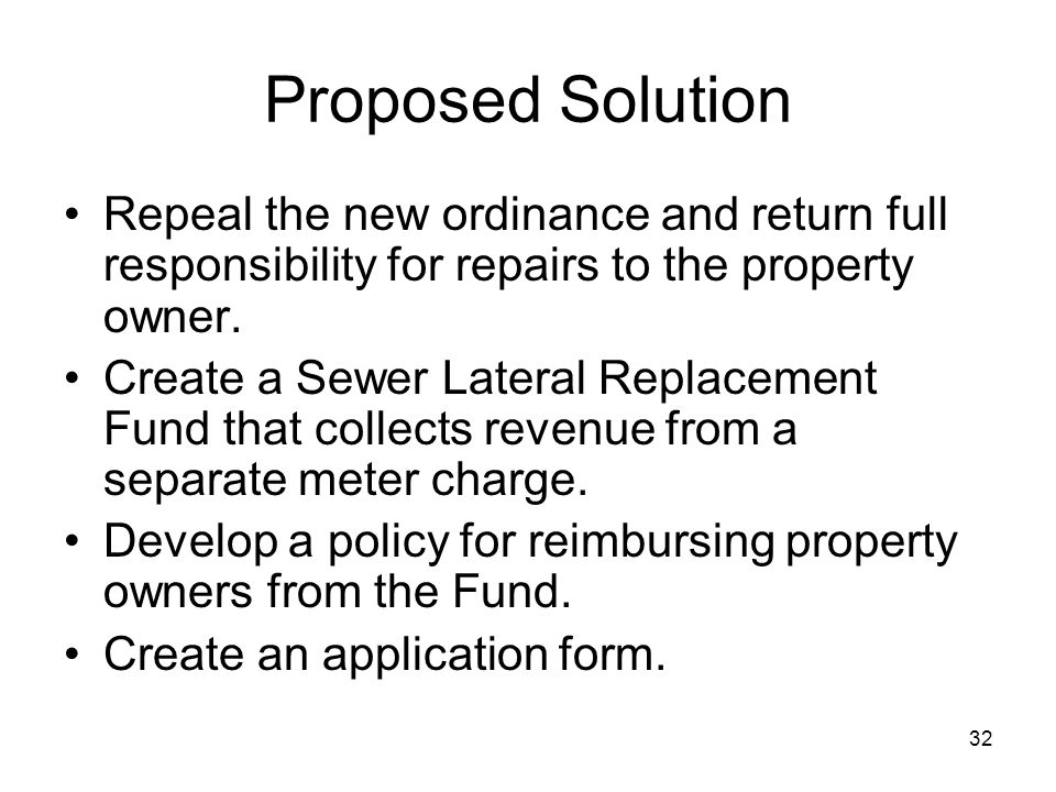 33 The New New Ordinance The owner of any property receiving sewer service through any lateral connection is responsible for all costs associated with cleaning and maintaining the sewer lateral within the public right-of-way and throughout the premises served.
