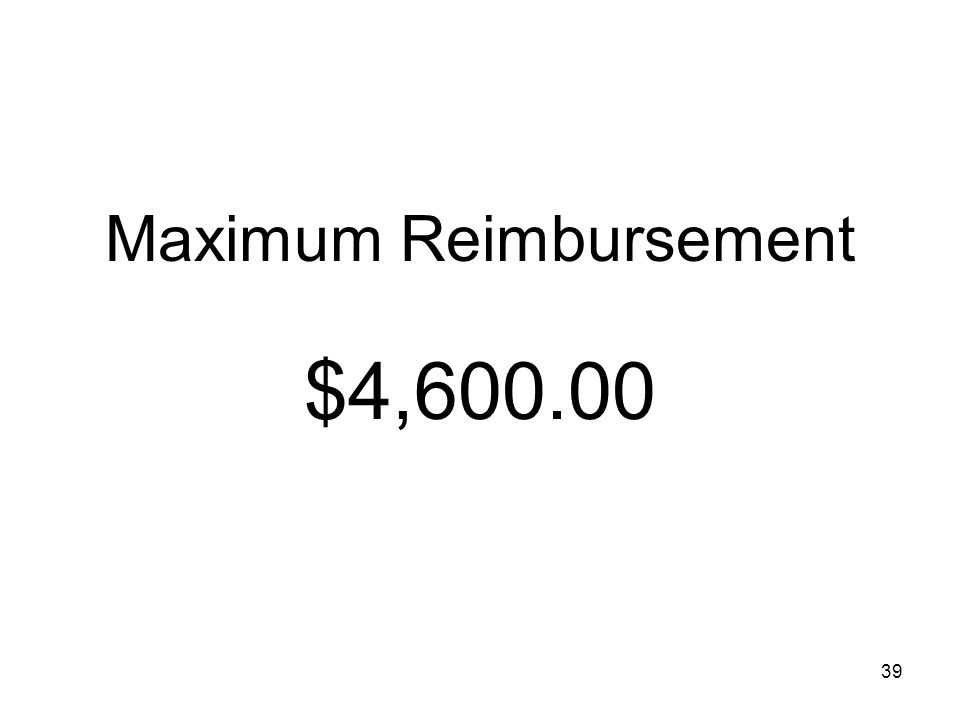 39 Maximum Reimbursement $4,600.00