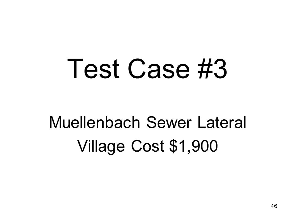 46 Test Case #3 Muellenbach Sewer Lateral Village Cost $1,900
