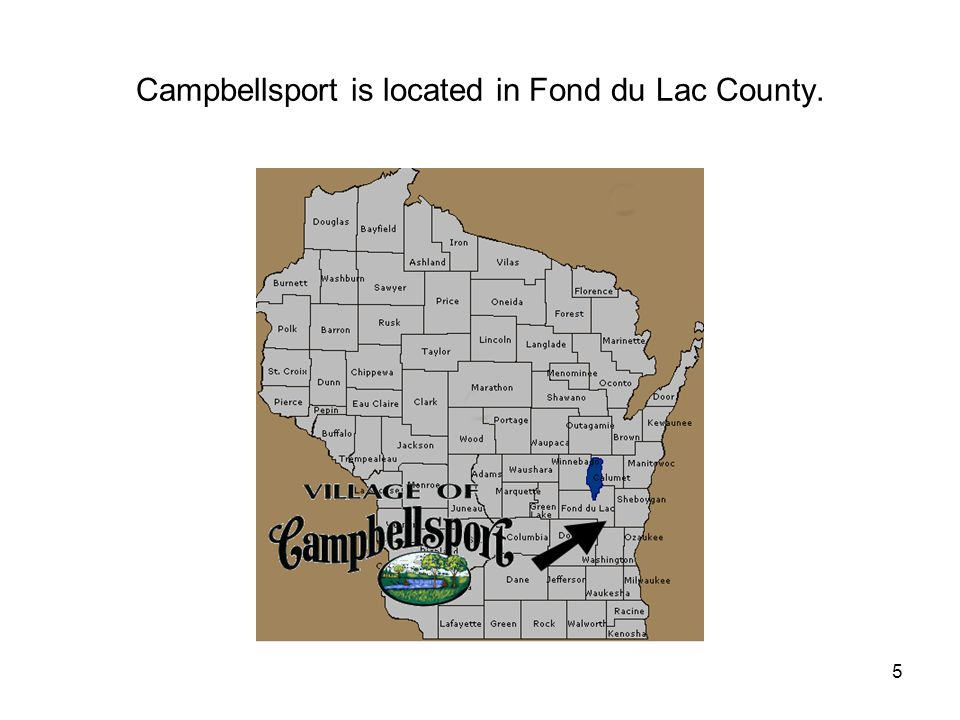 5 Campbellsport is located in Fond du Lac County.