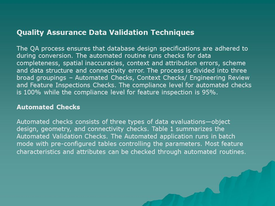 Quality Assurance Data Validation Techniques The QA process ensures that database design specifications are adhered to during conversion. The automate