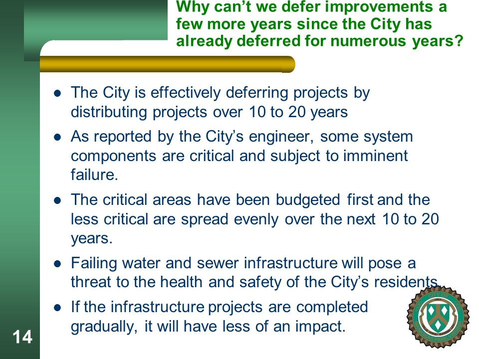 14 Why can't we defer improvements a few more years since the City has already deferred for numerous years.