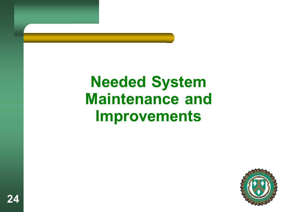 24 Needed System Maintenance and Improvements