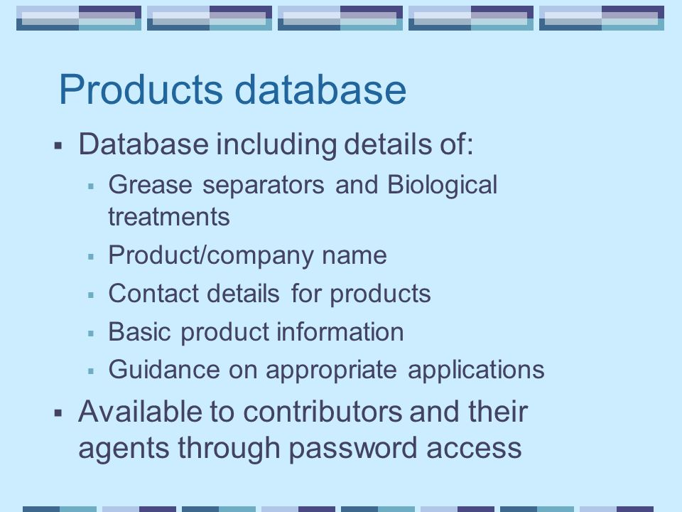 Products database  Database including details of:  Grease separators and Biological treatments  Product/company name  Contact details for products