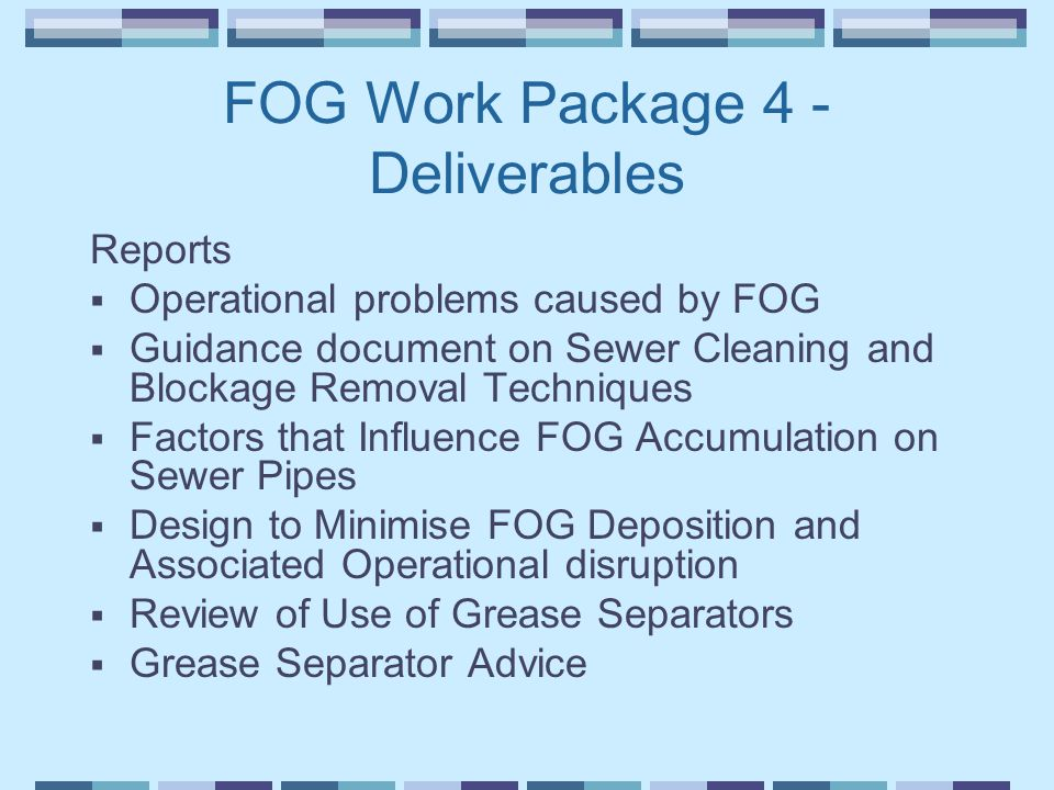 FOG Work Package 4 - Deliverables Reports  Operational problems caused by FOG  Guidance document on Sewer Cleaning and Blockage Removal Techniques 