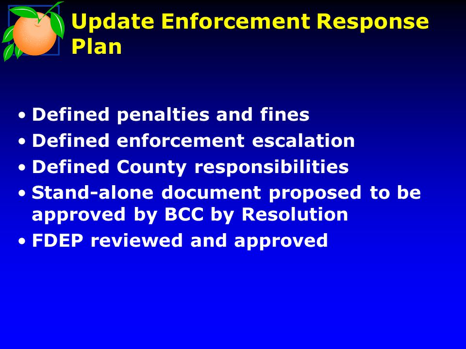 Update Enforcement Response Plan Defined penalties and fines Defined enforcement escalation Defined County responsibilities Stand-alone document propo