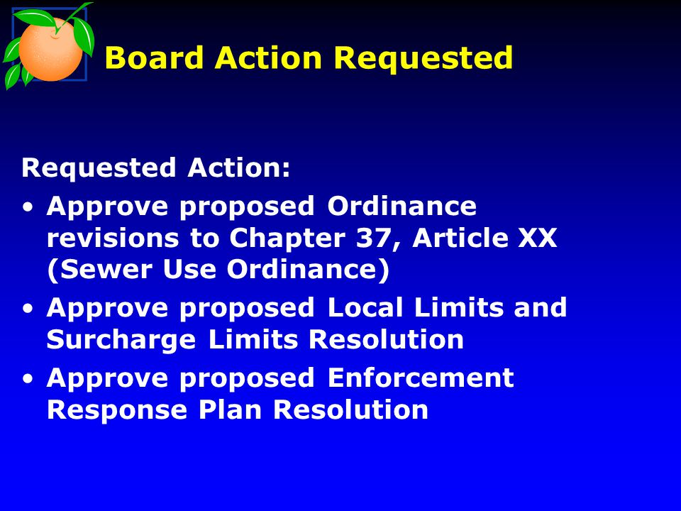 Board Action Requested Requested Action: Approve proposed Ordinance revisions to Chapter 37, Article XX (Sewer Use Ordinance) Approve proposed Local L