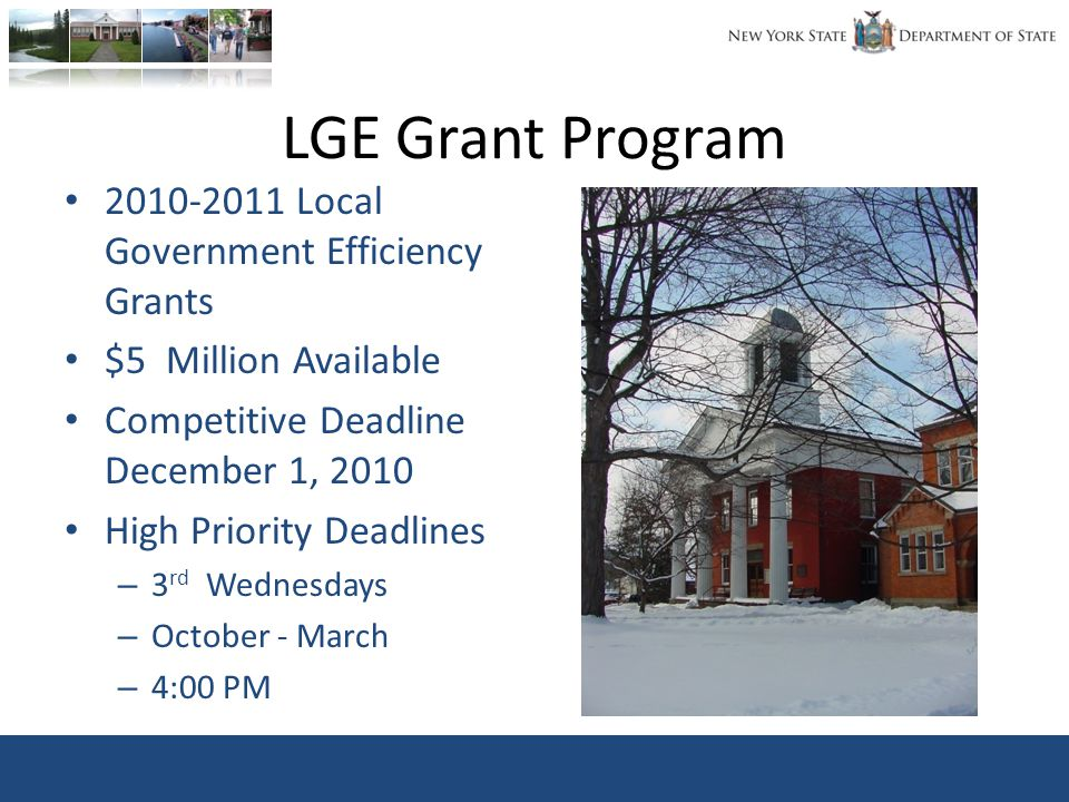 LGE Grant Program 2010-2011 Local Government Efficiency Grants $5 Million Available Competitive Deadline December 1, 2010 High Priority Deadlines – 3 rd Wednesdays – October - March – 4:00 PM