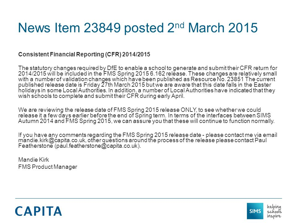 News Item 23849 posted 2 nd March 2015 Consistent Financial Reporting (CFR) 2014/2015 The statutory changes required by DfE to enable a school to generate and submit their CFR return for 2014/2015 will be included in the FMS Spring 2015 6.162 release.