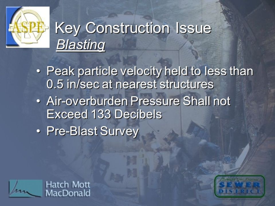 Blasting Key Construction Issue Peak particle velocity held to less than 0.5 in/sec at nearest structures Air-overburden Pressure Shall not Exceed 133