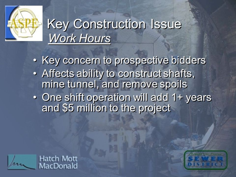 Key concern to prospective bidders Affects ability to construct shafts, mine tunnel, and remove spoils One shift operation will add 1+ years and $5 mi