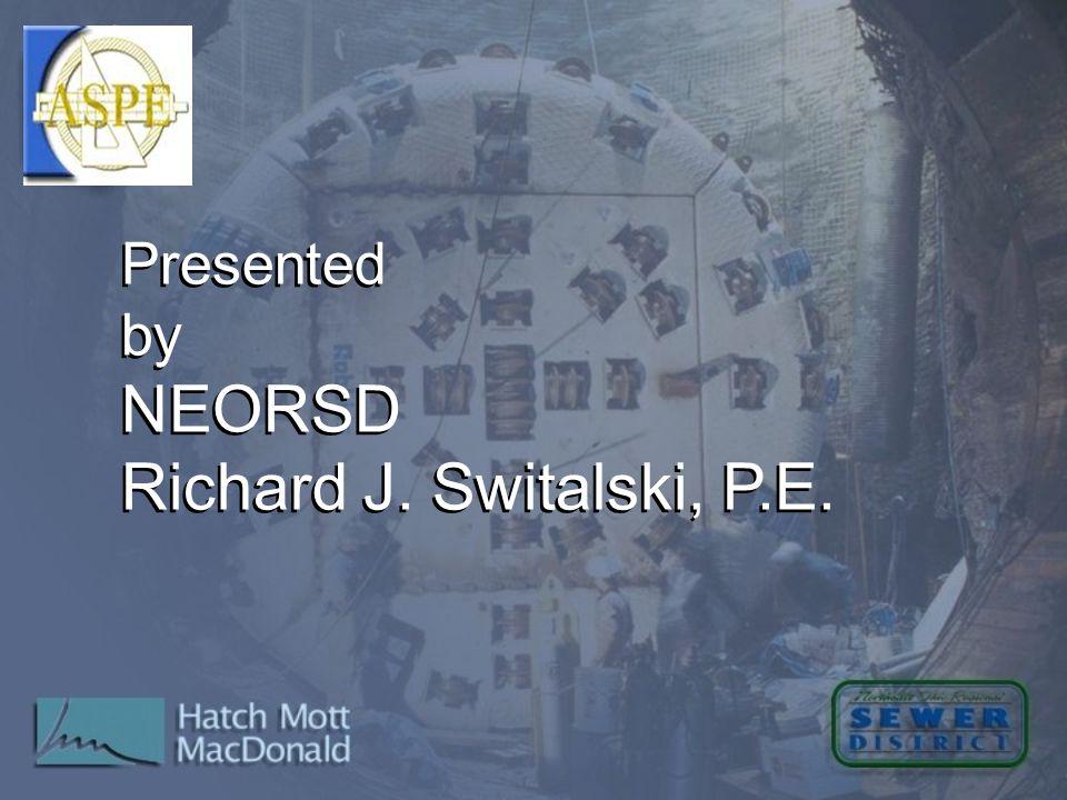 Presented by NEORSD Richard J. Switalski, P.E. Presented by NEORSD Richard J. Switalski, P.E.