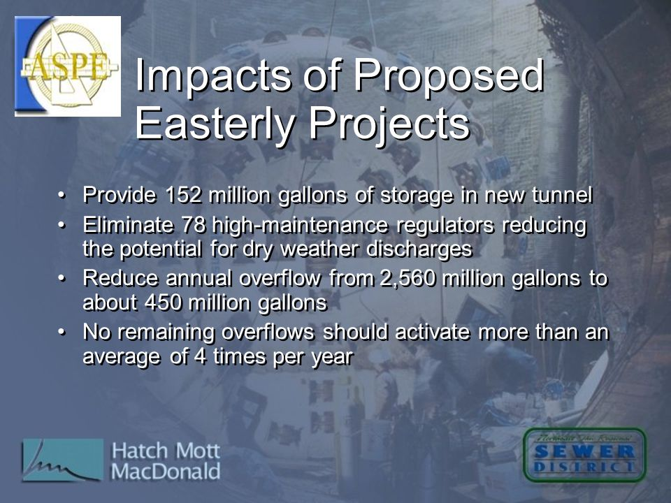 Impacts of Proposed Easterly Projects Provide 152 million gallons of storage in new tunnel Eliminate 78 high-maintenance regulators reducing the poten