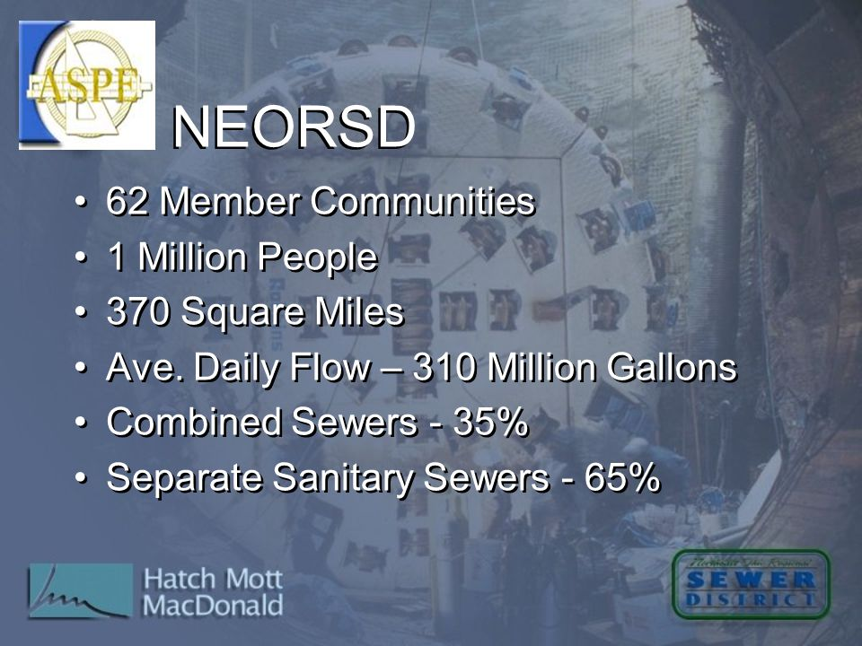 NEORSD 62 Member Communities 1 Million People 370 Square Miles Ave. Daily Flow – 310 Million Gallons Combined Sewers - 35% Separate Sanitary Sewers -