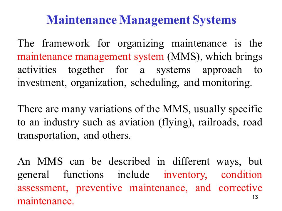 13 Maintenance Management Systems The framework for organizing maintenance is the maintenance management system (MMS), which brings activities togethe