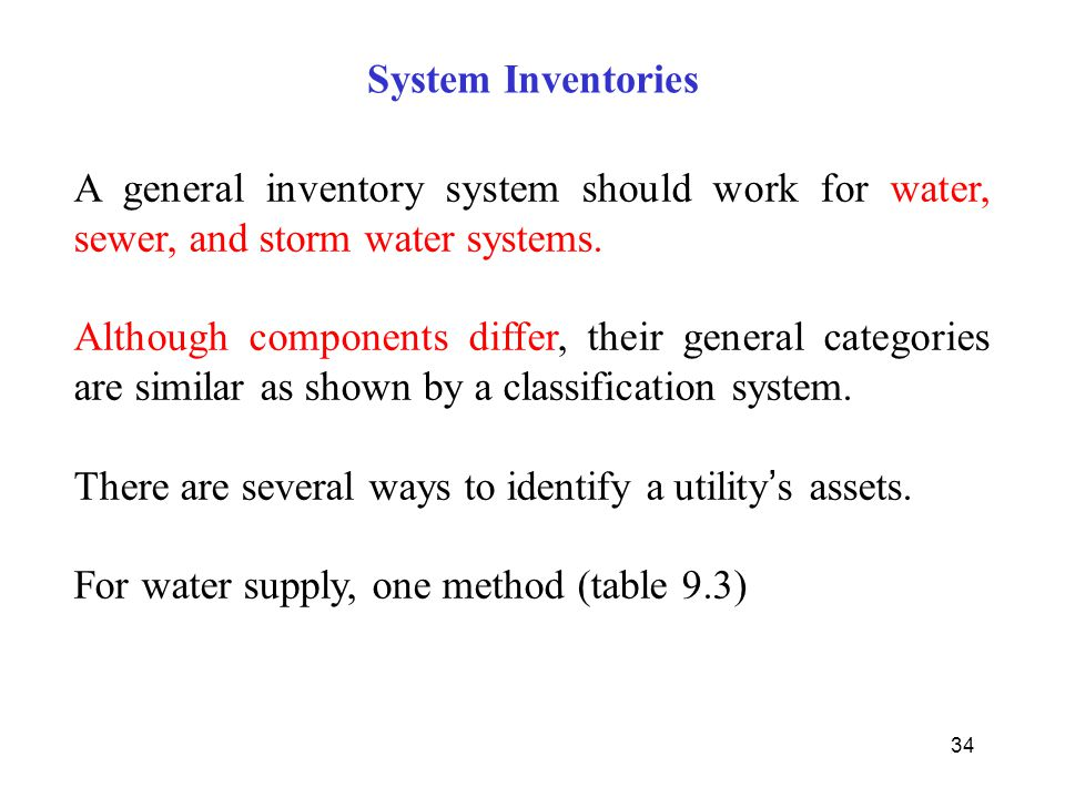 34 System Inventories A general inventory system should work for water, sewer, and storm water systems. Although components differ, their general cate