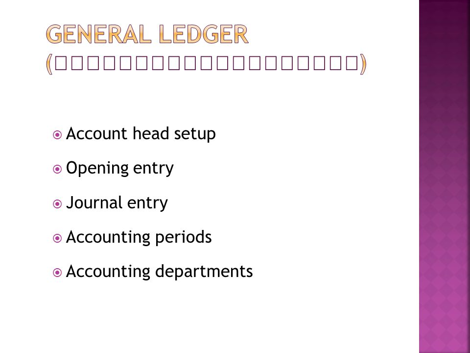  Account head setup  Opening entry  Journal entry  Accounting periods  Accounting departments