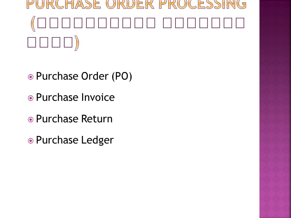  Purchase Order (PO)  Purchase Invoice  Purchase Return  Purchase Ledger