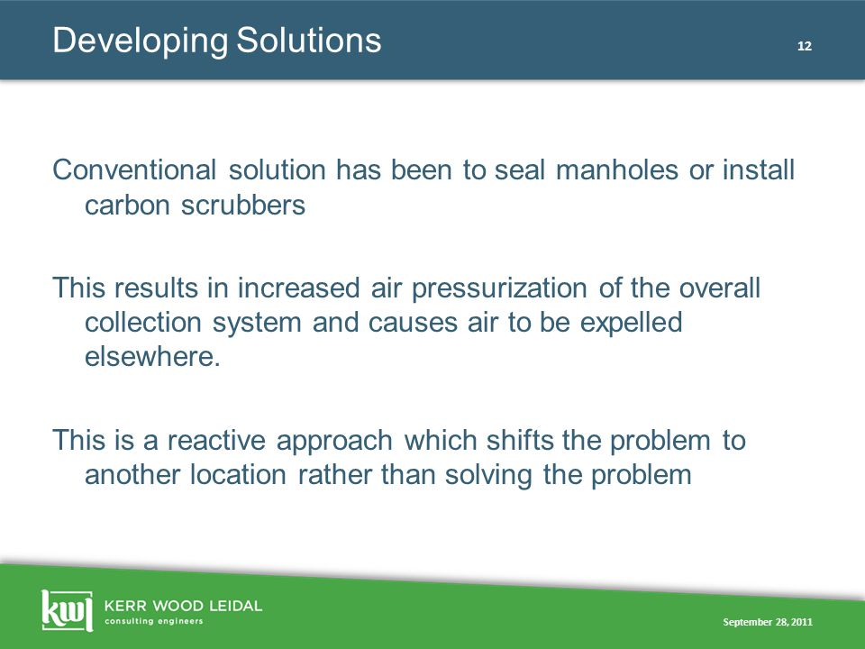 September 28, 2011 12 Developing Solutions Conventional solution has been to seal manholes or install carbon scrubbers This results in increased air p
