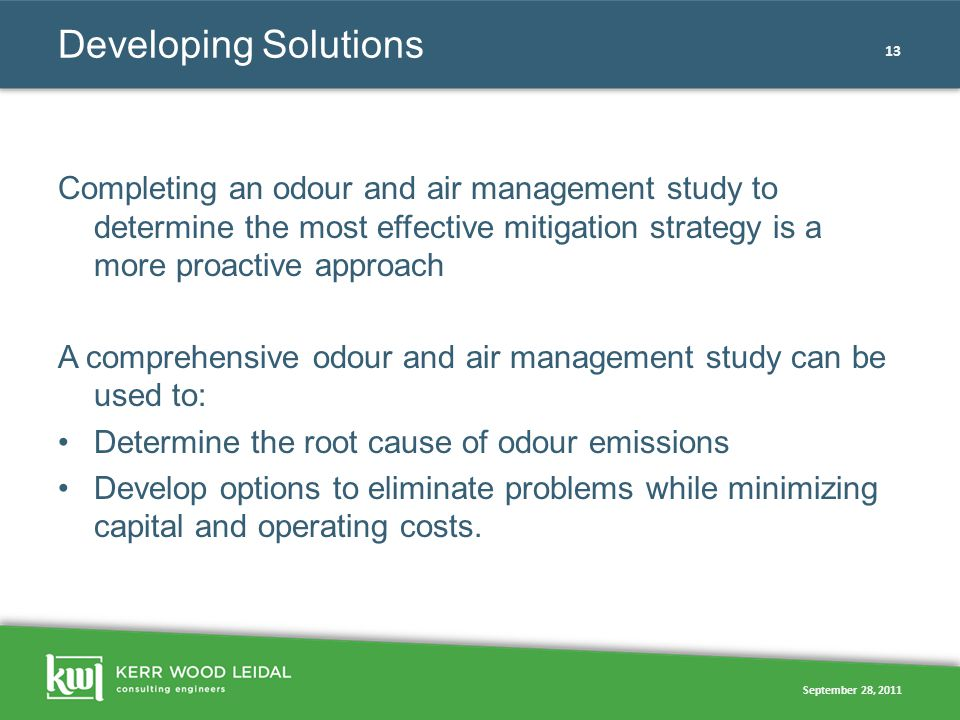 September 28, 2011 13 Developing Solutions Completing an odour and air management study to determine the most effective mitigation strategy is a more