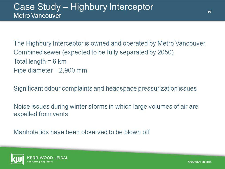 September 28, 2011 19 Case Study – Highbury Interceptor Metro Vancouver The Highbury Interceptor is owned and operated by Metro Vancouver. Combined se