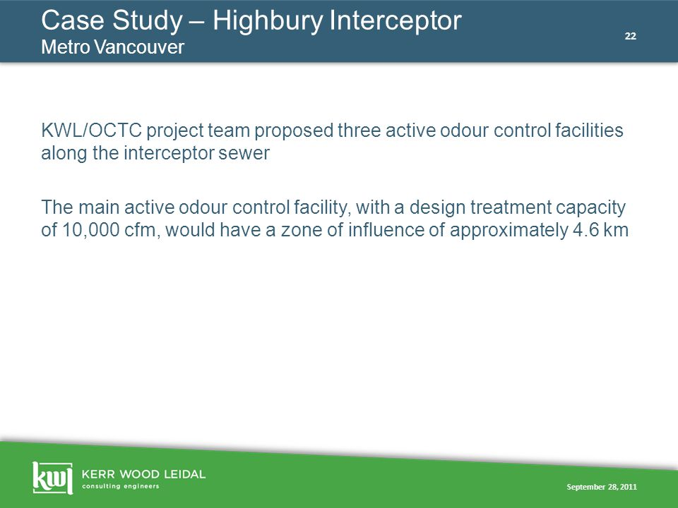 September 28, 2011 22 Case Study – Highbury Interceptor Metro Vancouver KWL/OCTC project team proposed three active odour control facilities along the