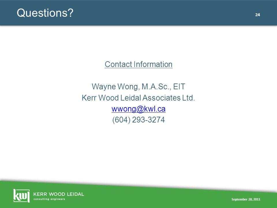 September 28, 2011 24 Questions? Contact Information Wayne Wong, M.A.Sc., EIT Kerr Wood Leidal Associates Ltd. wwong@kwl.ca (604) 293-3274