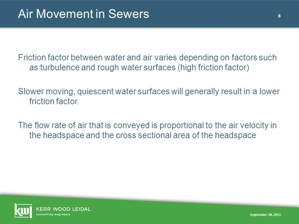 September 28, 2011 8 Air Movement in Sewers Friction factor between water and air varies depending on factors such as turbulence and rough water surfa