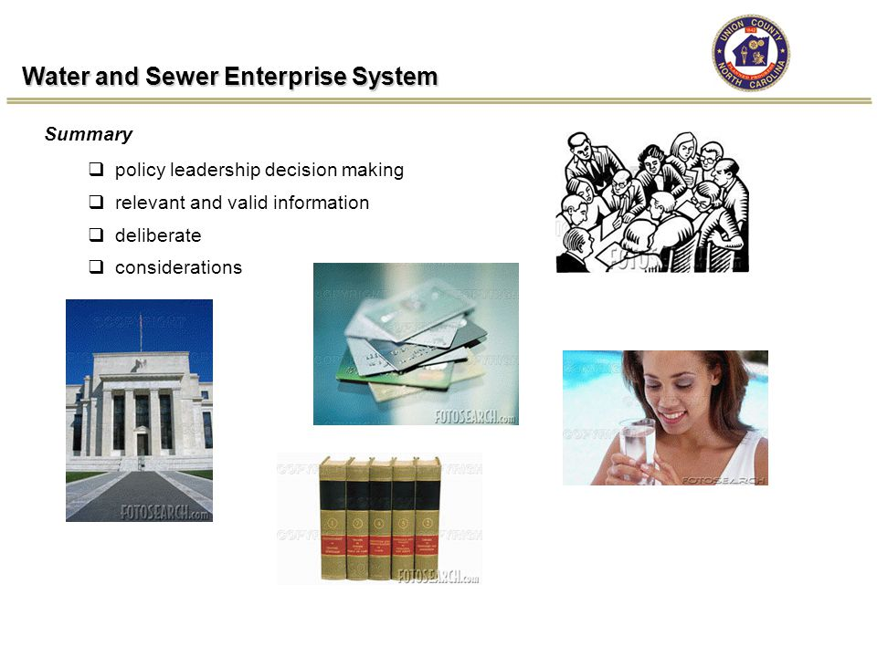 Water and Sewer Enterprise System  policy leadership decision making  relevant and valid information  deliberate  considerations Summary