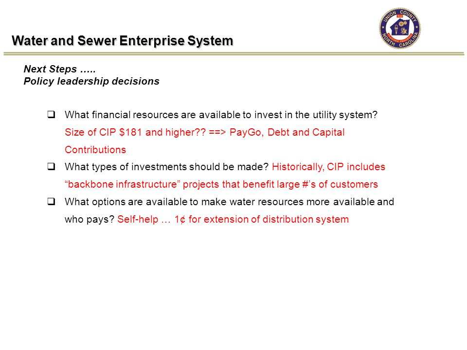 Water and Sewer Enterprise System  What financial resources are available to invest in the utility system? Size of CIP $181 and higher?? ==> PayGo, D