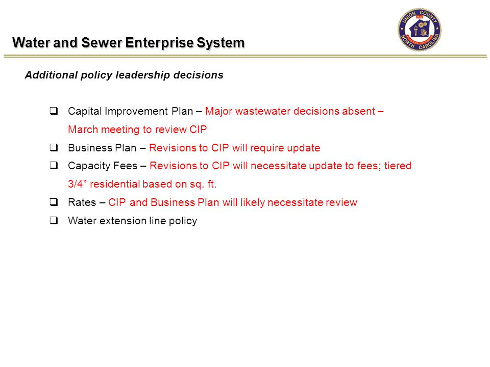 Water and Sewer Enterprise System  Capital Improvement Plan – Major wastewater decisions absent – March meeting to review CIP  Business Plan – Revis
