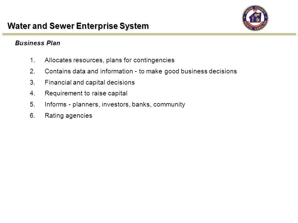 Water and Sewer Enterprise System 1.Allocates resources, plans for contingencies 2.Contains data and information - to make good business decisions 3.F