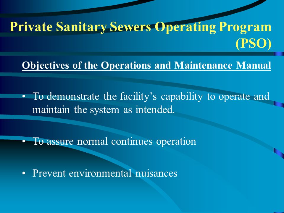 Objectives of the Operations and Maintenance Manual To demonstrate the facility's capability to operate and maintain the system as intended. To assure