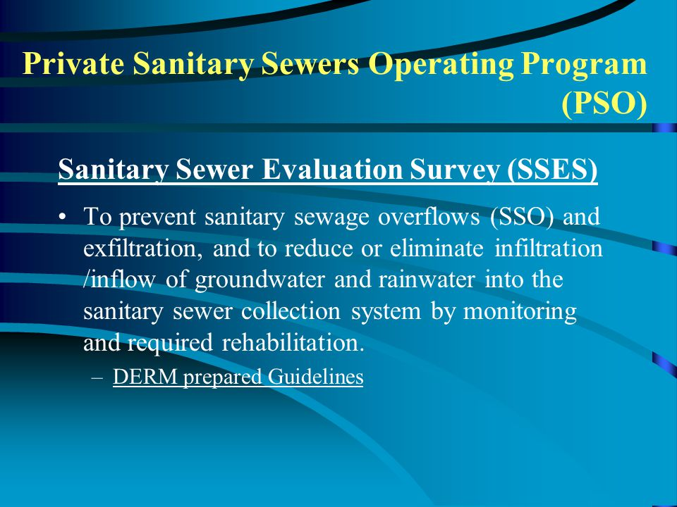 Sanitary Sewer Evaluation Survey (SSES) To prevent sanitary sewage overflows (SSO) and exfiltration, and to reduce or eliminate infiltration /inflow of groundwater and rainwater into the sanitary sewer collection system by monitoring and required rehabilitation.