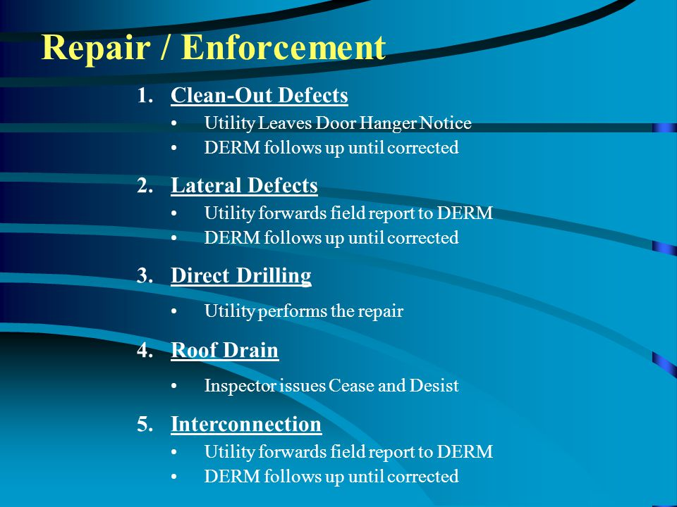 Repair / Enforcement 1.Clean-Out Defects Utility Leaves Door Hanger Notice DERM follows up until corrected 2.Lateral Defects Utility forwards field re