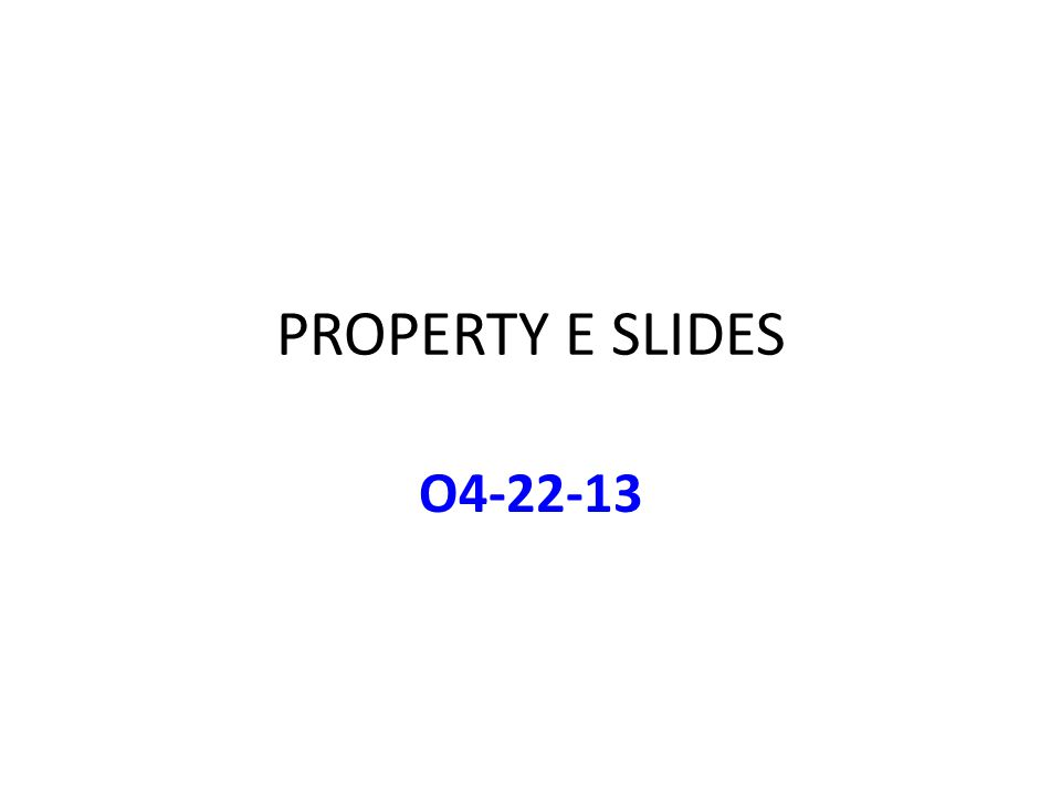 PROPERTY E SLIDES O4-22-13