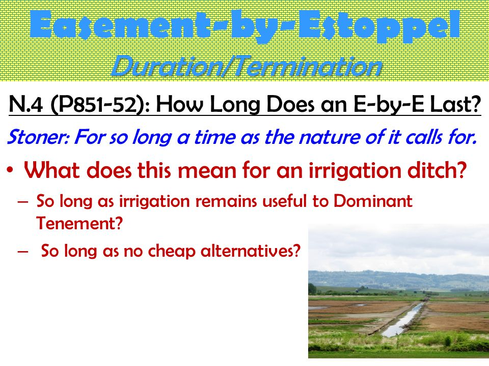 Duration/Termination Easement-by-Estoppel Duration/Termination N.4 (P851-52): How Long Does an E-by-E Last.