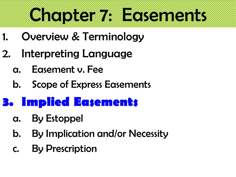 Chapter 7: Easements 1.Overview & Terminology 2.Interpreting Language a.Easement v.