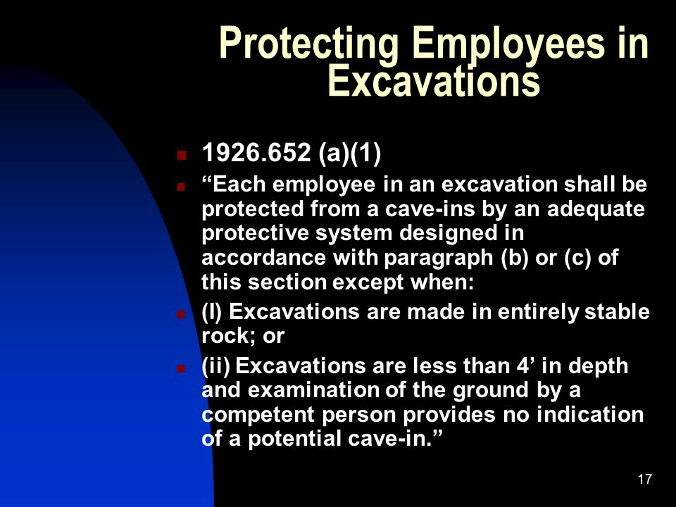"""17 Protecting Employees in Excavations 1926.652 (a)(1) """"Each employee in an excavation shall be protected from a cave-ins by an adequate protective sy"""