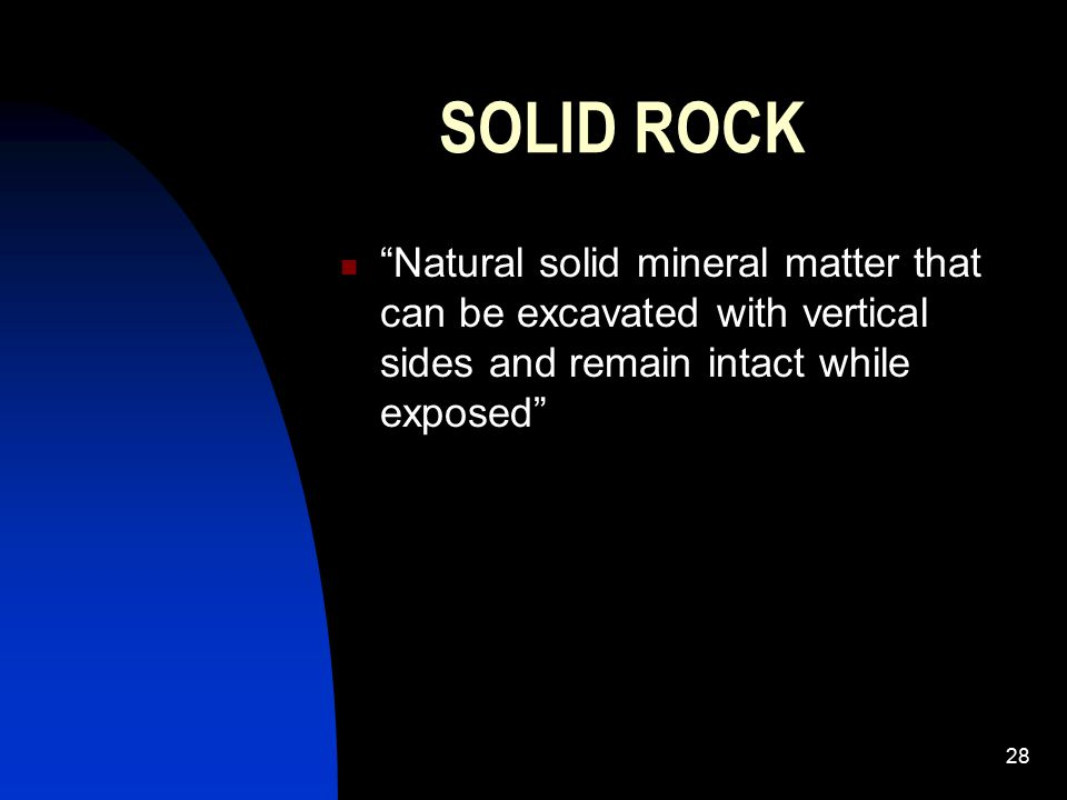 """28 SOLID ROCK """"Natural solid mineral matter that can be excavated with vertical sides and remain intact while exposed"""""""
