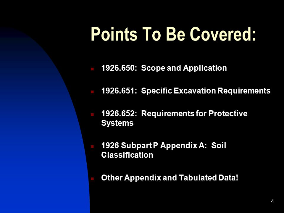 4 Points To Be Covered: 1926.650: Scope and Application 1926.651: Specific Excavation Requirements 1926.652: Requirements for Protective Systems 1926